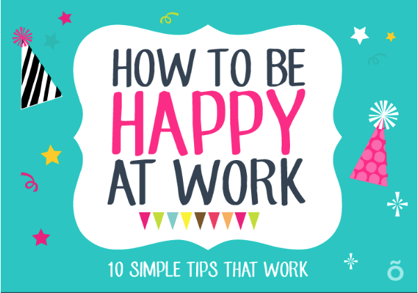 10 Proven Tips To Help You Be Happy At Work