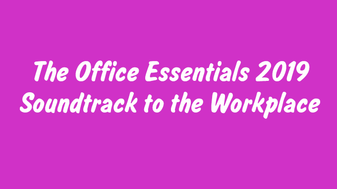 The Office Essentials 2019 Soundtrack to the Workplace