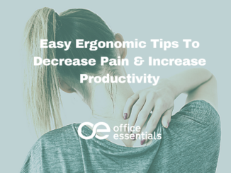 Easy Ergonomic Tips for Office Workers To Decrease Pain and Increase Productivity